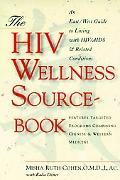 The HIV Wellness SourceBook: An East/West Guide to Living Well with HIV/AIDS and Related Con...