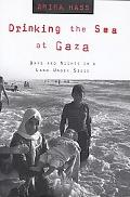 Drinking the Sea at Gaza Days and Nights in a Land Under Siege