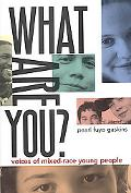 What Are You? Voices of Mixed-Race Young People