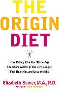 Origin Diet: How Eating like Our Stone Age Ancestors Will Help You Love Longer, Feel Healthi...