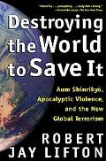 Destroying the World to Save It Aum Shinrikyo, Apocalyptic Violence, and the New Global Terrorism