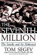Seventh Million The Israelis and the Holocaust