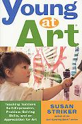Young at Art Teaching Toddlers Self-Expression, Problem-Solving Skills, and an Appreciation ...