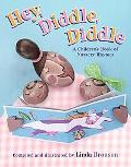 Hey, Diddle, Diddle A Children's Book of Nursery Rhymes