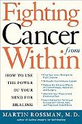 Fighting Cancer from Within How to Use the Power of Your Mind for Healing