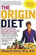 Origin Diet How Eating Like Our Stone Age Ancestors Will Maximize Your Health