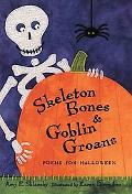 Skeleton Bones and Goblin Groans Poems for Halloween