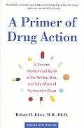 Primer of Drug Action A Concise, Non-Technical Guide to the Actions, Uses, and Side Effecte ...