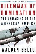 Dilemmas Of Domination The Unmaking Of The American Empire