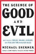 Science of Good and Evil Why People Cheat, Gossip, Care, Share, and Follow the Golden Rule