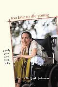 Too Late To Die Young Nearly True Tales From A Life