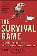 Survival Game How Game Theory Explains the Biology of Cooperation and Competition