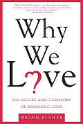 Why We Love The Nature and Chemistry of Romantic Love