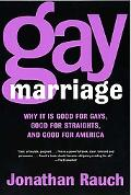 Gay Marriage Why It Is Good for Gays, Good for Straights, and Good for America