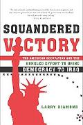 Squandered Victory The American Occupation And the Bungled Effort to Bring Democracy to Iraq