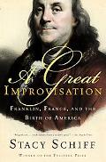Great Improvisation Franklin, France, And the Birth of America