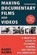 Making Documentary Films and Videos A Practical Guide to Planning, Filming, and Editing Docu...