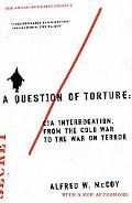 Question of Torture CIA Interrogation, from the Cold War to the War on Terror