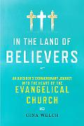 In the Land of Believers: An Outsider's Extraordinary Journey into the Heart of the Evangeli...