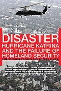 Disaster Hurricane Katrina and the Failure of Homeland Security