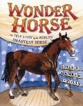 Wonder Horse : The True Story of the World's Smartest Horse