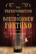 Transformation of Bartholomew Fortuno : A Novel