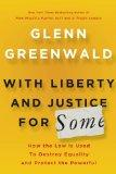With Liberty and Justice for Some: How the Law Is Used to Destroy Equality and Protect the P...