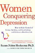 Women Conquering Depression: How to Gain Control of Eating, Drinking, and Overthinking and E...