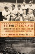 Bottom of the Ninth: Branch Rickey, Casey Stengel, and the Daring Scheme to Save Baseball fr...