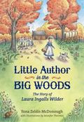 Little Author in the Big Woods : The Story of Laura Ingalls Wilder
