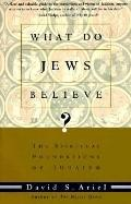 What Do Jews Believe? The Spiritual Foundations of Judaism