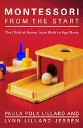 Montessori from the Start The Child at Home from Birth to Age Three