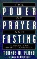 Power of Prayer and Fasting 10 Secrets of Spiritual Strength