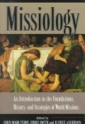 Missiology An Introduction to the Foundations, History, and Strategies of World Missions