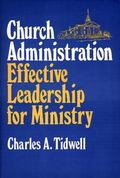 Church Administration Effective Leadership for Ministry