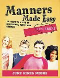 Manners Made Easy for Teens 10 Steps to a Life of Confidence, Poise, And Respect