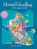 Homeschooling at the Speed of Life Balancing Home, School, And Family in the Real World