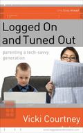 Logged on and Tuned Out A Non-techie's Guide to Parenting a Tech-savvy Generation