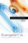Evangelism Is ... : How to Share Jesus with Passion and Confidence