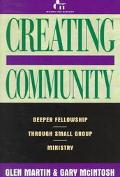 Creating Community: Deeper Fellowship through Small Group Ministry - Glen S. Martin - Paperback