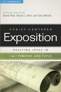 Christ-Centered Exposition Commentary : Exalting Jesus in 1 and 2 Timothy and Titus