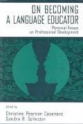 On Becoming a Language Educator Personal Essays on Professional Development