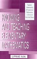Knowing and Teaching Elementary Mathematics Teachers' Understanding of Fundamental Mathemati...