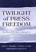 Twilight of Press Freedom The Rise of People's Journalism