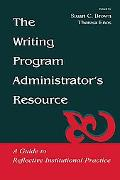 Writing Program Administrator's Resource A Guide to Reflective Institutional Practice
