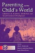 Parenting and the Child's World Influences on Academic, Intellectual, and Social-Emotional