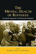 Mental Health of Refugees Ecological Approaches to Healing and Adaptation
