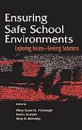 Ensuring Safe School Environments Exploring Issues, Seeking Solutions