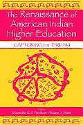 Renaissance of American Indian Higher Education Capturing the Dream
