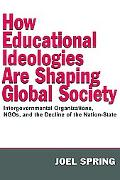 How Educational Ideologies Are Shaping Global Society Intergovernmental Organizations, NGOs,...